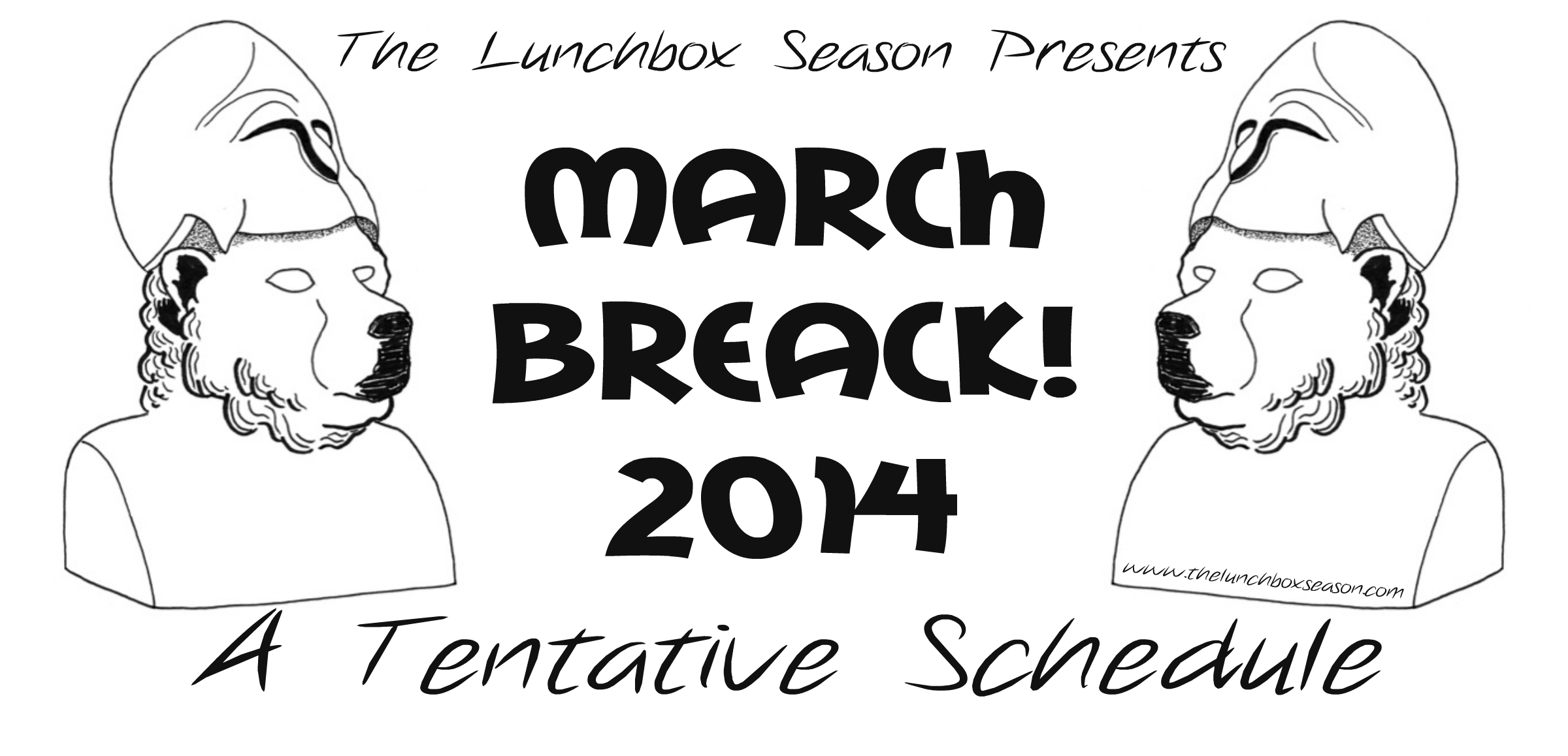 The lunchbox season Presents march breaACK! 2014 a Tentative Schedule