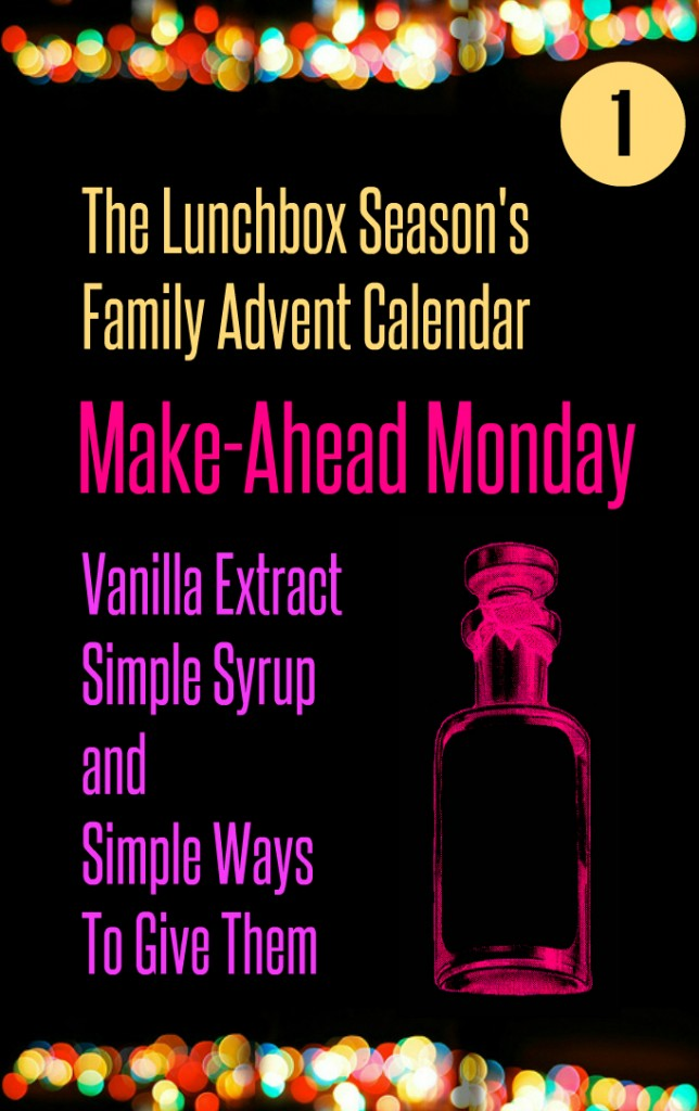 Advent Day 1 Make-Ahead Monday Vanilla Extract Simple Syrup and Simple Ways to Give Them