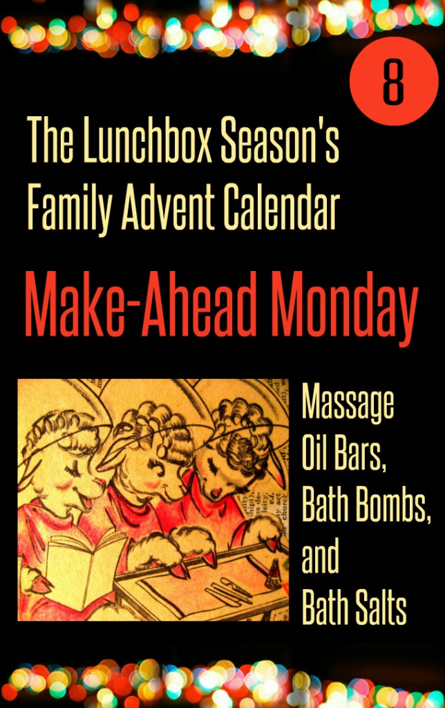 Advent Day 8 Make-Ahead Monday Massage Oil bars, bath bombs, and bath salts