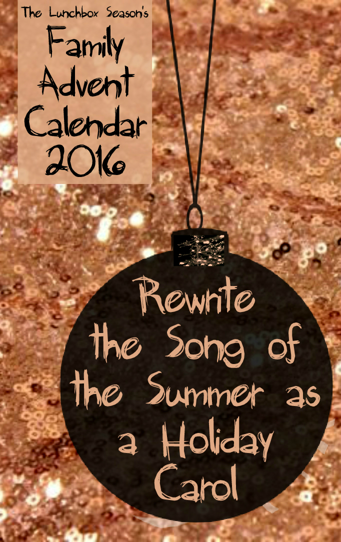 18-rewrite-the-song-of-the-summer-as-a-holiday-carol-family-advent-calendar-2016