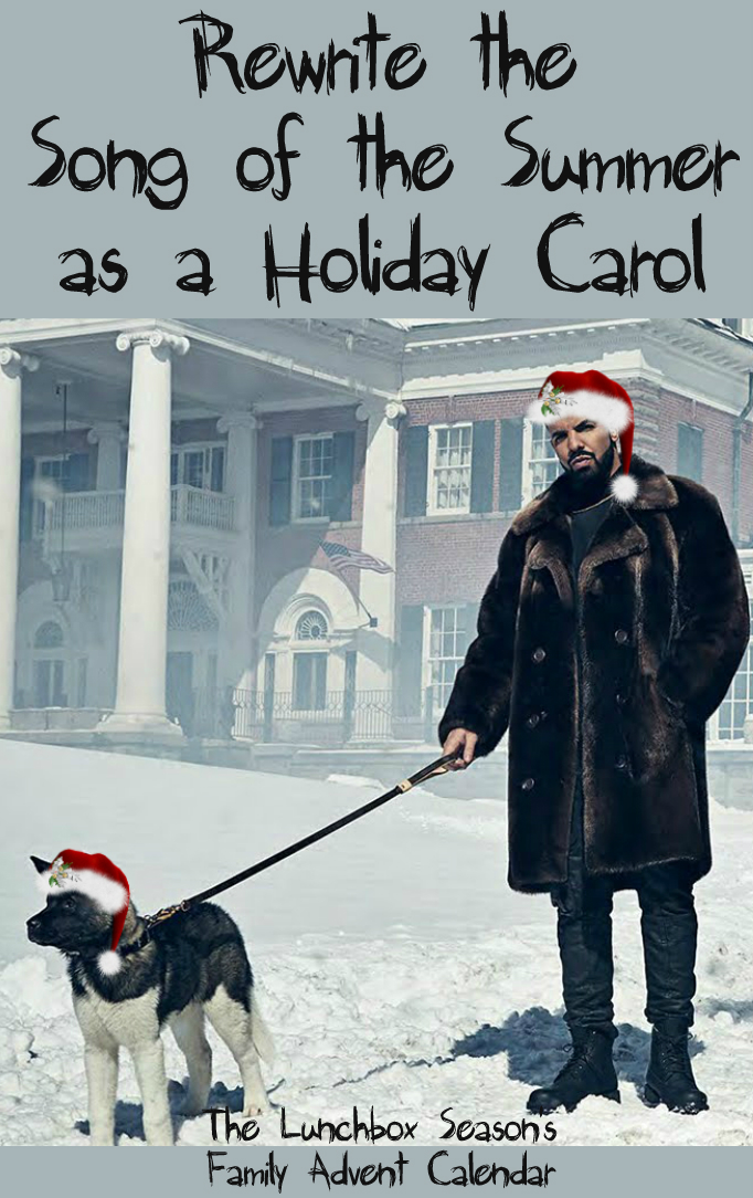rewrite-the-song-of-the-summer-as-a-holiday-carol-family-advent-calendar-2016-drake