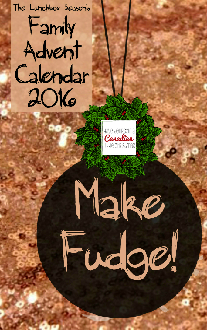 have-yourself-a-canadian-little-christmas-featurette-the-lunchbox-seasons-family-advent-calendar-make-fudge-penuche-recipe