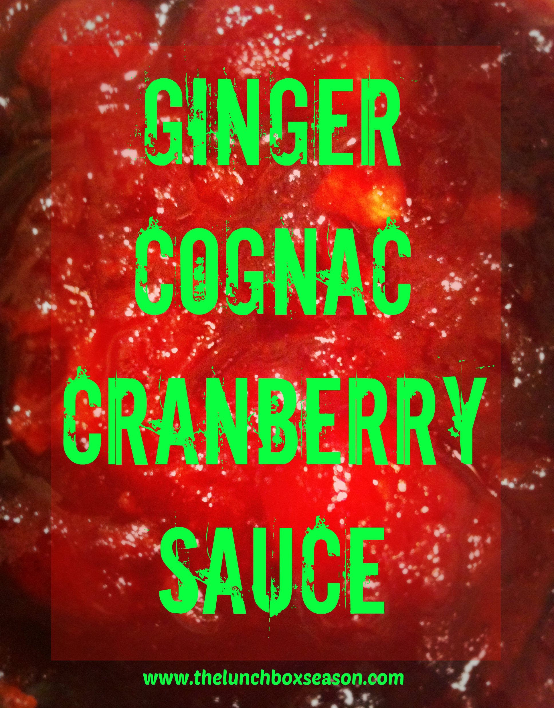 Ginger Cognac Cranberry Sauce from The Lunchbox Season