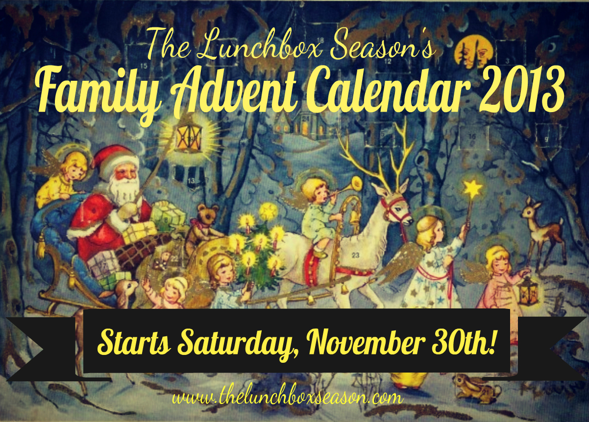 The Lunchbox Season's Online Family Advent Calendar Starts Saturday November 30th 2013 Please join us at thelunchboxseason dot com for a fun daily tbd