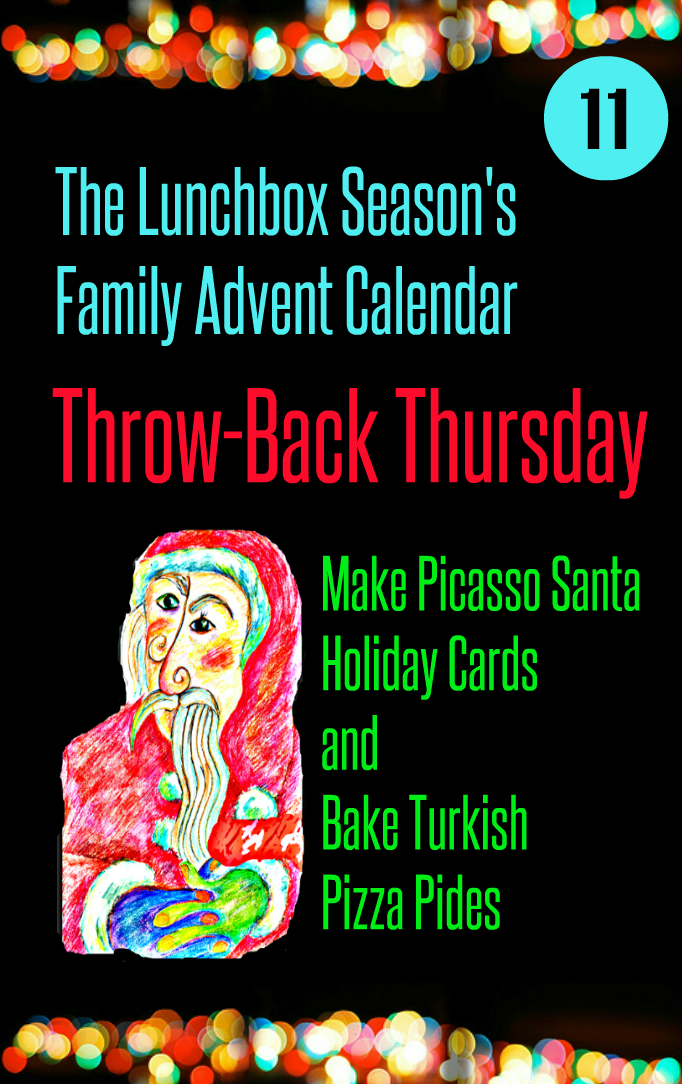 Advent Day 11 Throw-Back Thursday Make Picasso Santa Holiday Cards and Bake Turkish Pizza Pides