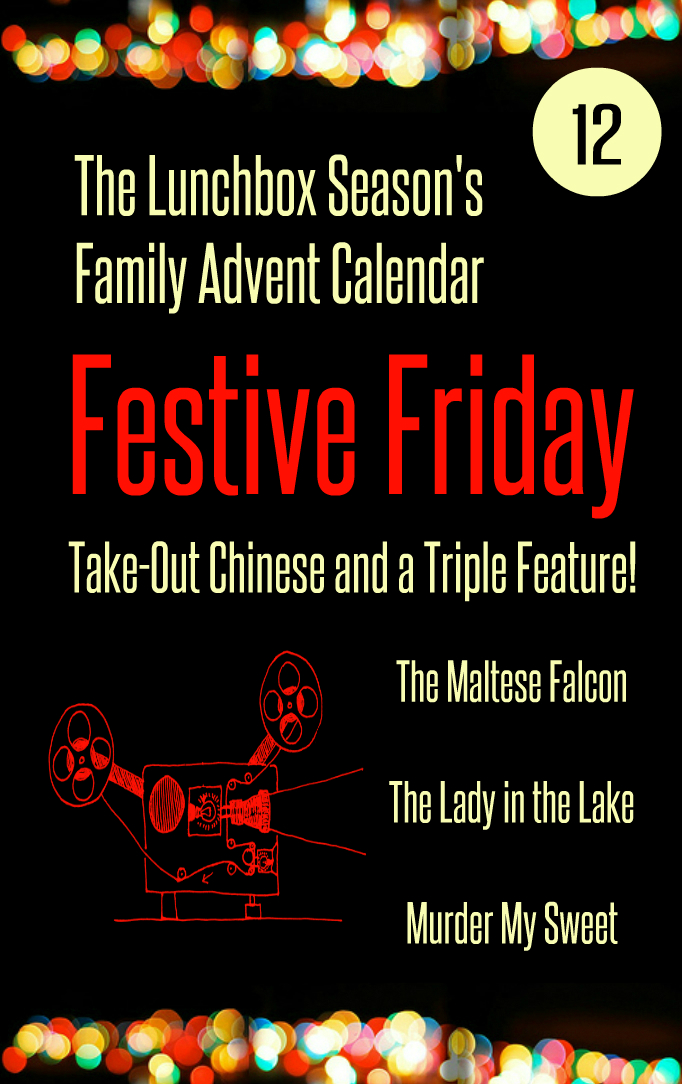 Advent Day 12 Festive Friday Take Out Chinese and a Triple Feature, The Maltese Falcon, The Lady in the Lake, Murder My Sweet