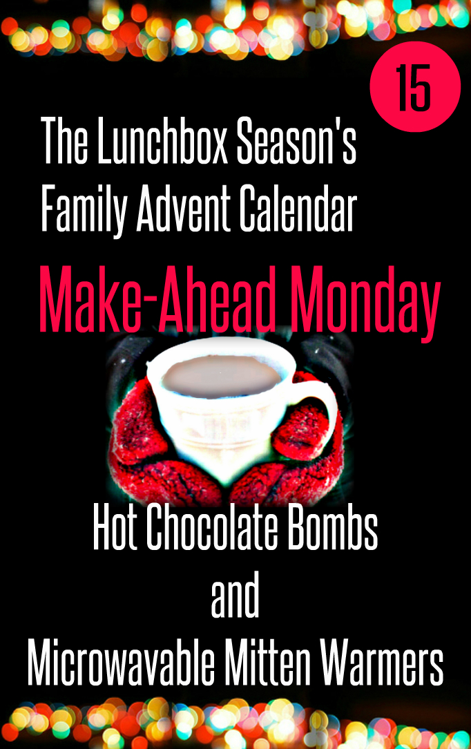 Advent Day 15, Make-Ahead Monday, Hot Chocolate Bombs and Microwavable Mitten Warmers