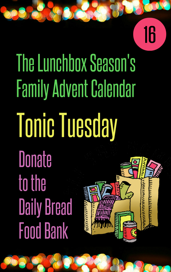 Advent Day 16 Tonic Tuesday Donate to the Daily Bread Food Bank Final