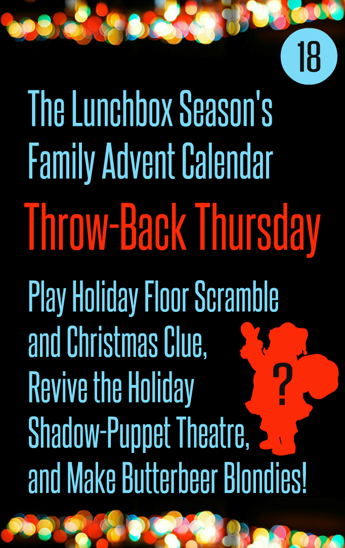 Advent Day 18 Throw-Back Thursday Play Holiday Floor Scramble and Christmas Clue Holiday Shadow Puppet Theatre Butterbeer Blondies