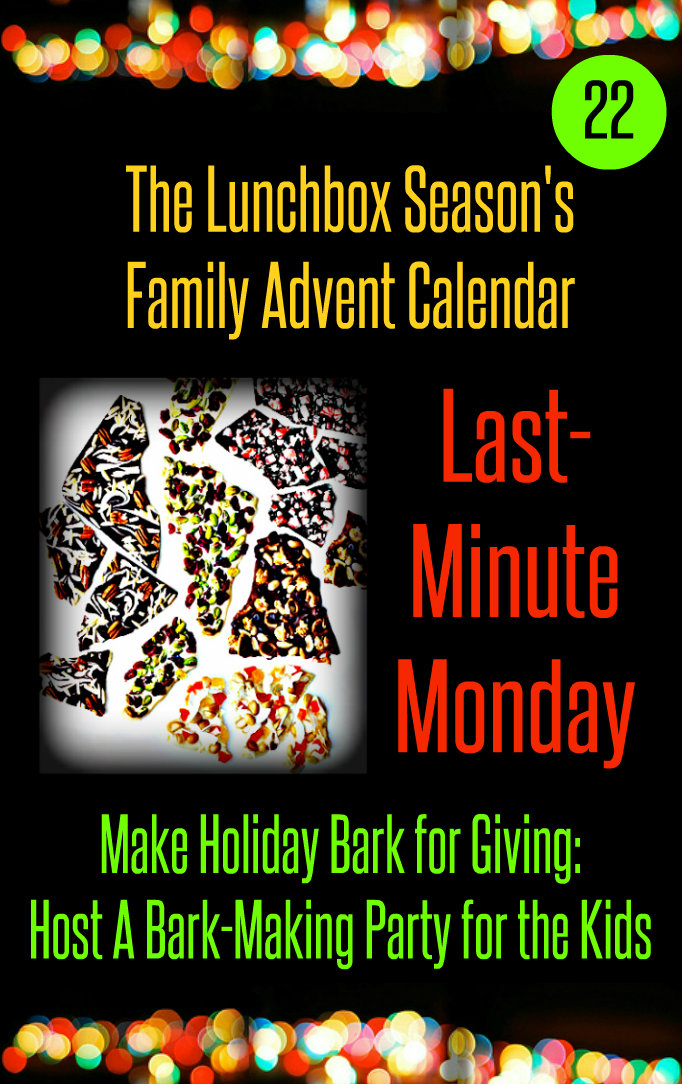 Advent Day 22, Last Minute Monday, Make Holiday Bark for Giving, Host a Bark Making Party for teh Kids