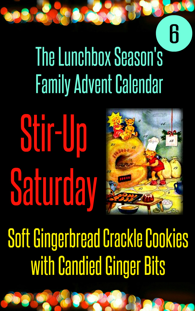Advent Day 6 Stir-Up Saturday, Make Soft Gingerbread Crackle Cookies with Candied Ginger Bits