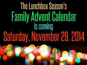 The Lunchbox Season's Family Advent Calendar is coming Saturday November 29 2014
