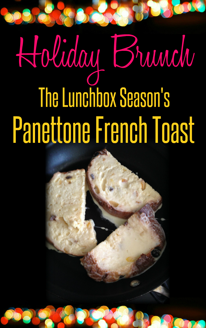 Holiday Brunch The Lunchbox Season's Panettone French Toast