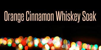 Orange Cinnamon Whiskey Soak