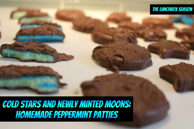 Cold Stars and Newly Minted moons the lunchbox season's homemade peppermint patties - a kid-friendly recipe
