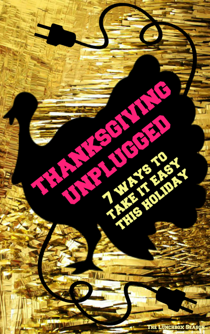 Thanksgiving Unplugged 7 Ways to Take it Easy This Holiday