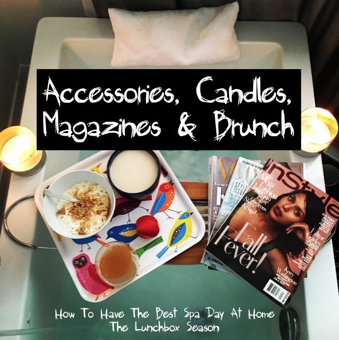 Accessories, Candles, Magazines, Brunch - How to Have the Best Spa Day at Home