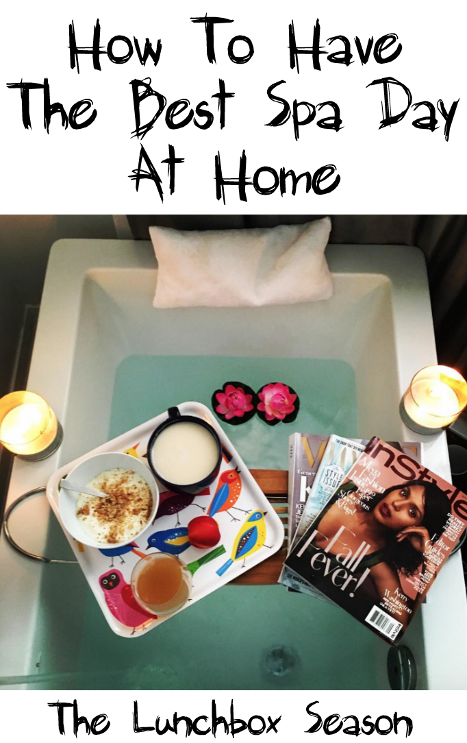 How to Have the Best Spa Day at Home The Lunchbox Season