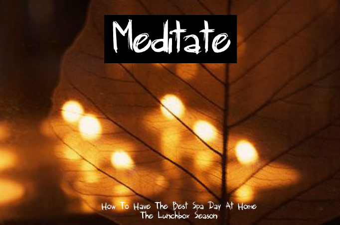 Meditate How to Have the Best Spa Day at Home