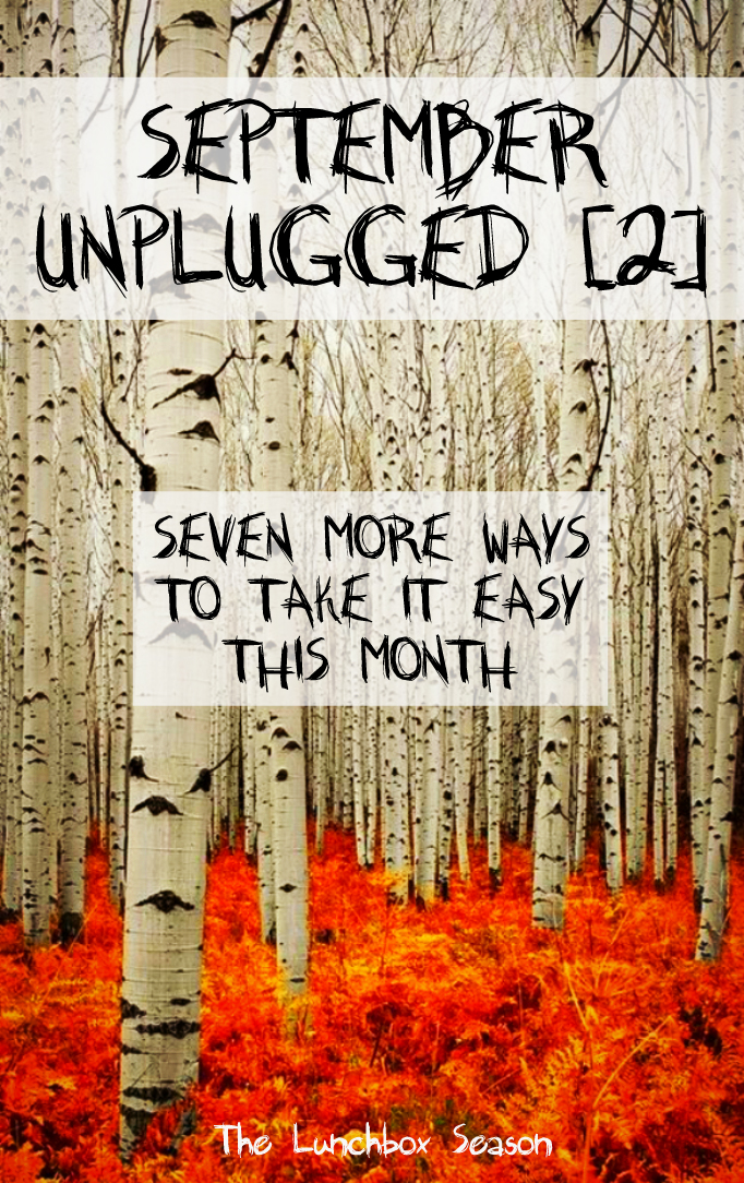 September Unplugged 2 Seven More Ways to Take it Easy This Month