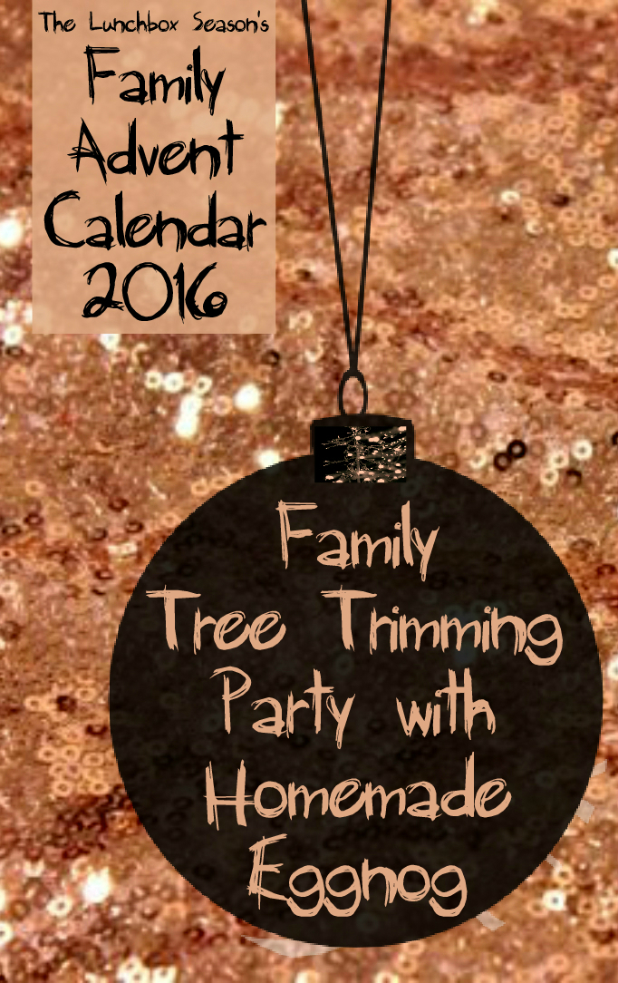 2-family-tree-trimming-party-with-homemade-eggnog-family-advent-calendar